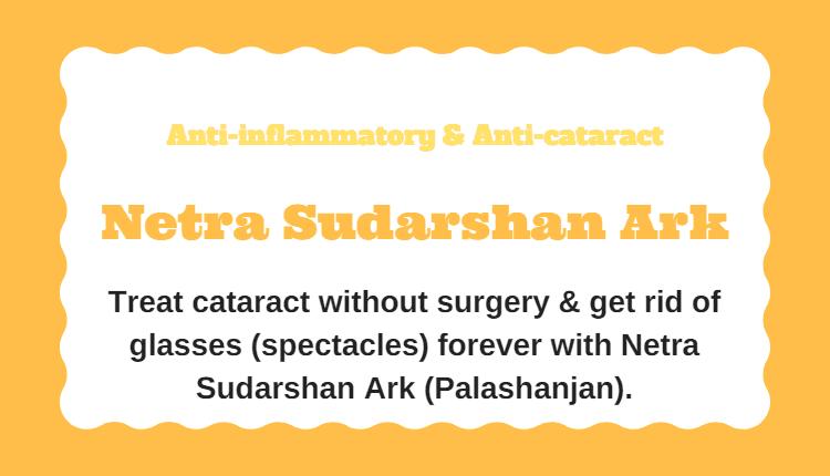 Netra Sudarshan Ark (Palashanjan) – Treat Cataract & Get Rid Of Glasses (Spectacles) Forever