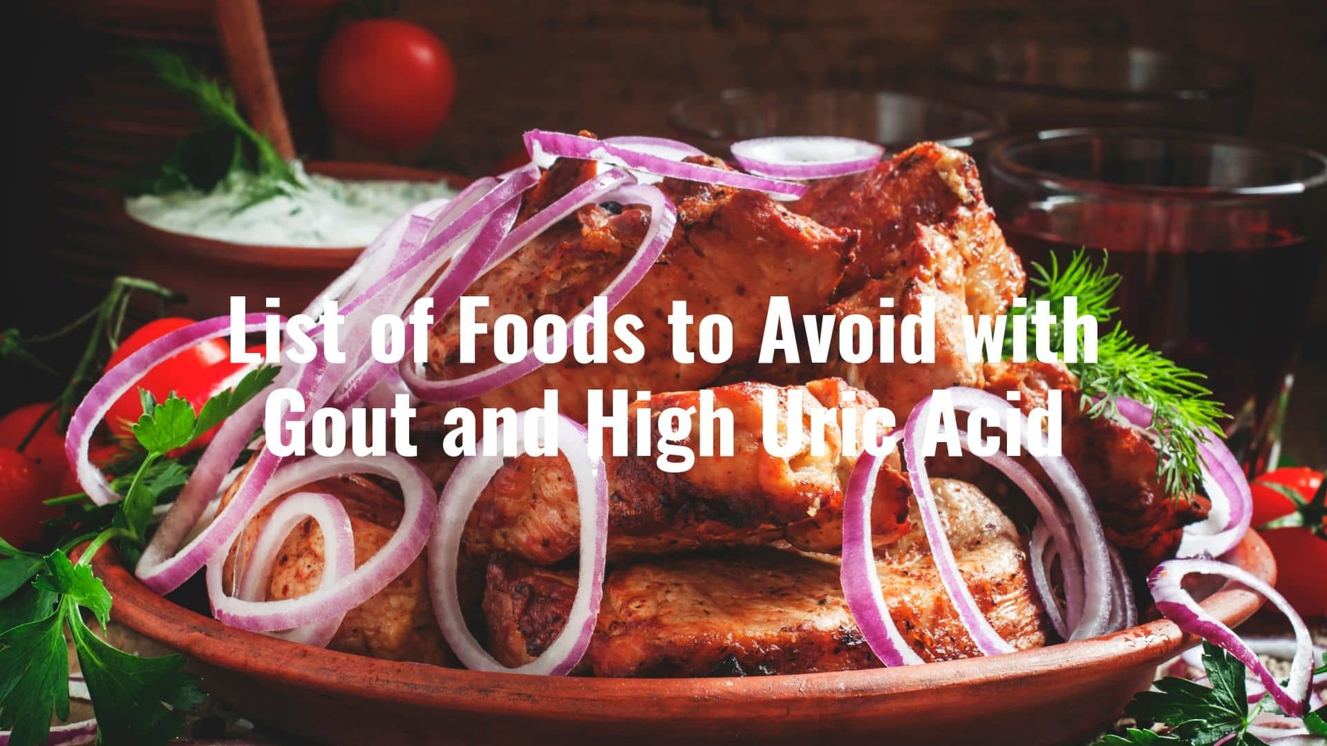 List of Foods to Avoid with Gout and High Uric Acid